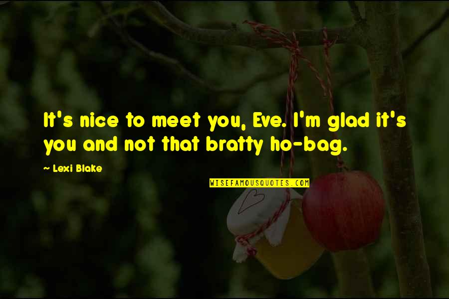 Ho Ho Quotes By Lexi Blake: It's nice to meet you, Eve. I'm glad