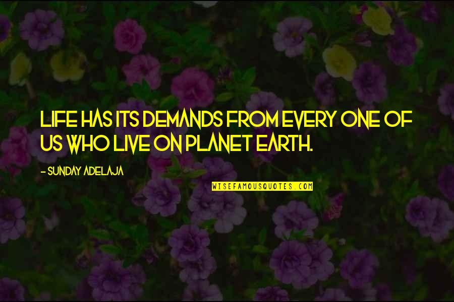 Ho Ho Quotes By Sunday Adelaja: Life has its demands from every one of