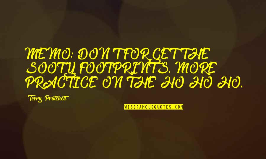 Ho Ho Quotes By Terry Pratchett: MEMO: DON'T FORGET THE SOOTY FOOTPRINTS. MORE PRACTICE