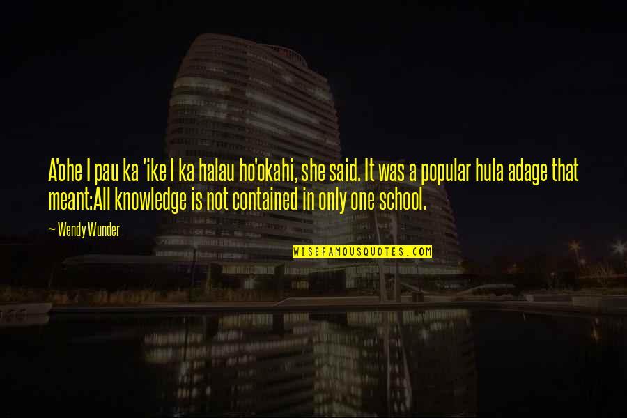 Ho Ho Quotes By Wendy Wunder: A'ohe I pau ka 'ike I ka halau