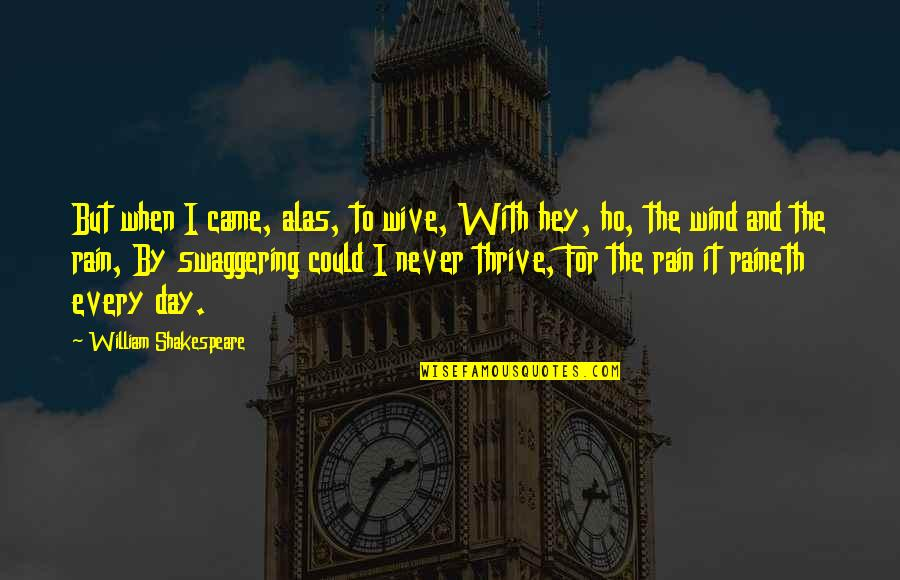 Ho Ho Quotes By William Shakespeare: But when I came, alas, to wive, With