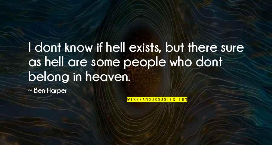 Hoals Quotes By Ben Harper: I dont know if hell exists, but there