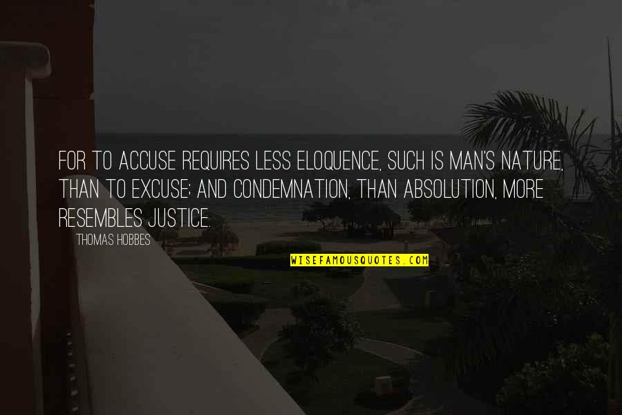 Hobbes Nature Of Man Quotes By Thomas Hobbes: For to accuse requires less eloquence, such is