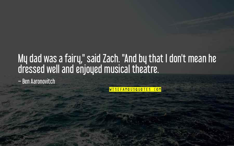 "Hobbitses Quotes By Ben Aaronovitch: My dad was a fairy,"" said Zach. ""And"