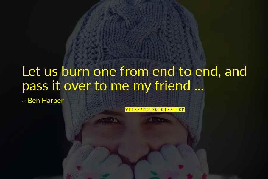 Hobbitses Quotes By Ben Harper: Let us burn one from end to end,