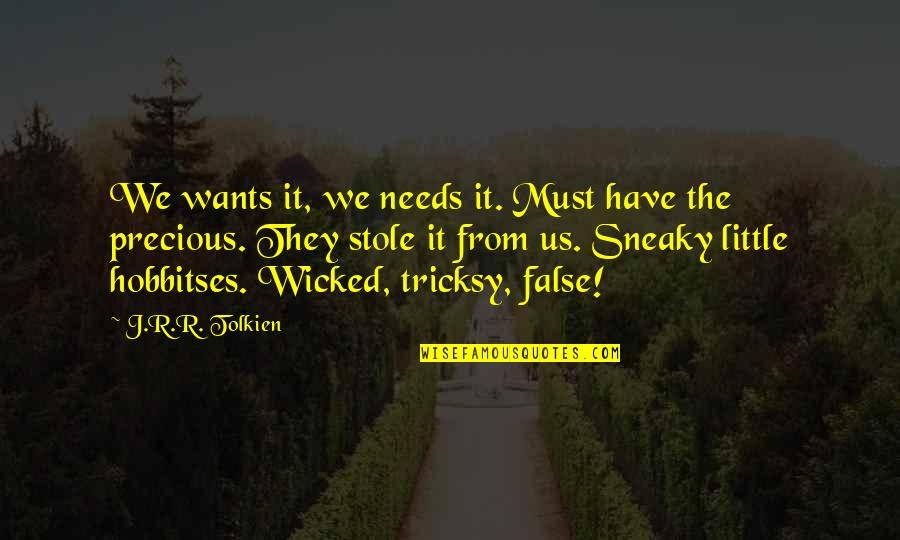 Hobbitses Quotes By J.R.R. Tolkien: We wants it, we needs it. Must have
