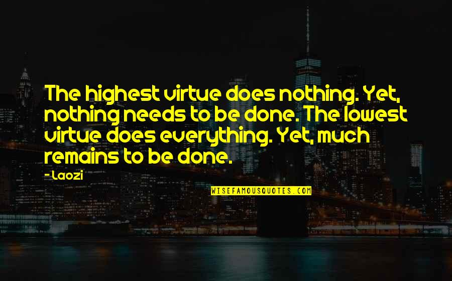Hobbitses Quotes By Laozi: The highest virtue does nothing. Yet, nothing needs