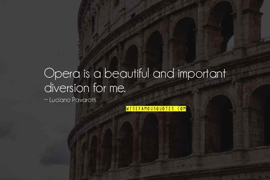 Hobbitses Quotes By Luciano Pavarotti: Opera is a beautiful and important diversion for