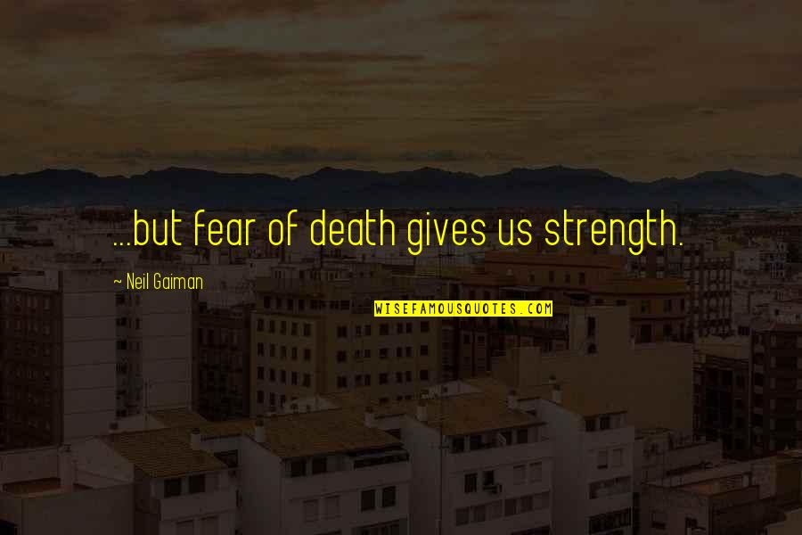 Hobbitses Quotes By Neil Gaiman: ...but fear of death gives us strength.