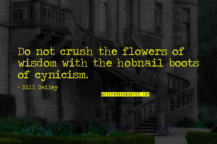 Hobnail Quotes By Bill Bailey: Do not crush the flowers of wisdom with