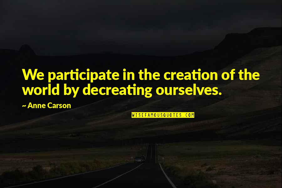 Hockey Coach Motivational Quotes By Anne Carson: We participate in the creation of the world