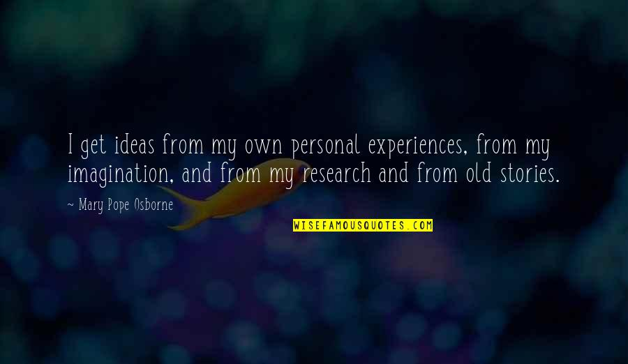 Hockey Coach Motivational Quotes By Mary Pope Osborne: I get ideas from my own personal experiences,
