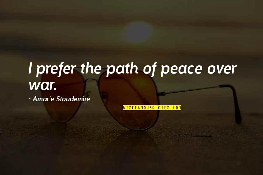 Hockey Playoff Quotes By Amar'e Stoudemire: I prefer the path of peace over war.