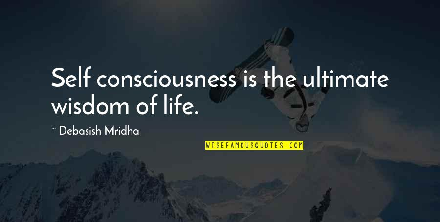 Hocus Pocus Movie Quotes By Debasish Mridha: Self consciousness is the ultimate wisdom of life.