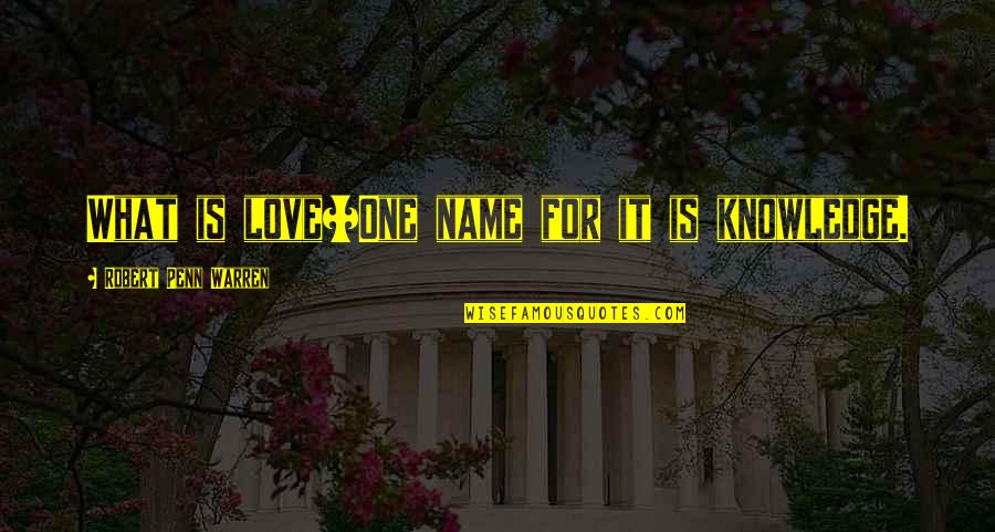 Hocus Pocus Movie Quotes By Robert Penn Warren: What is love?/One name for it is knowledge.