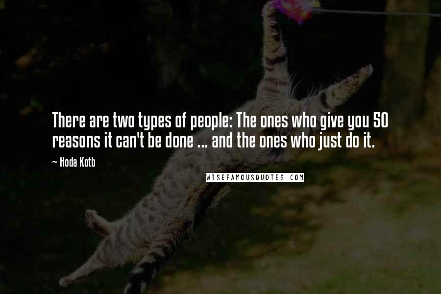 Hoda Kotb quotes: There are two types of people: The ones who give you 50 reasons it can't be done ... and the ones who just do it.