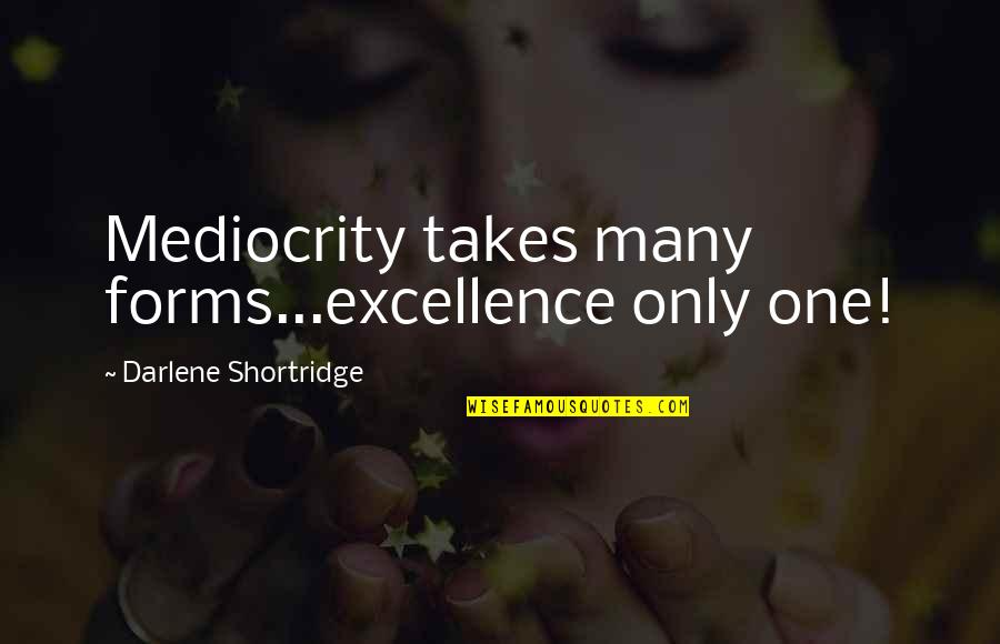 Hodgeyboy Quotes By Darlene Shortridge: Mediocrity takes many forms...excellence only one!