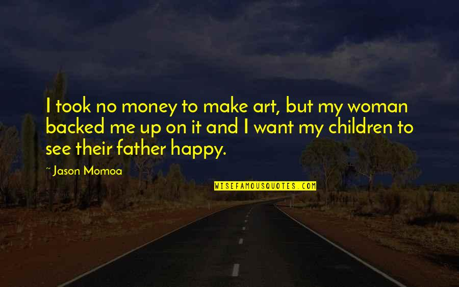 Hodgeyboy Quotes By Jason Momoa: I took no money to make art, but