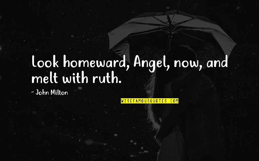 Hodgeyboy Quotes By John Milton: Look homeward, Angel, now, and melt with ruth.