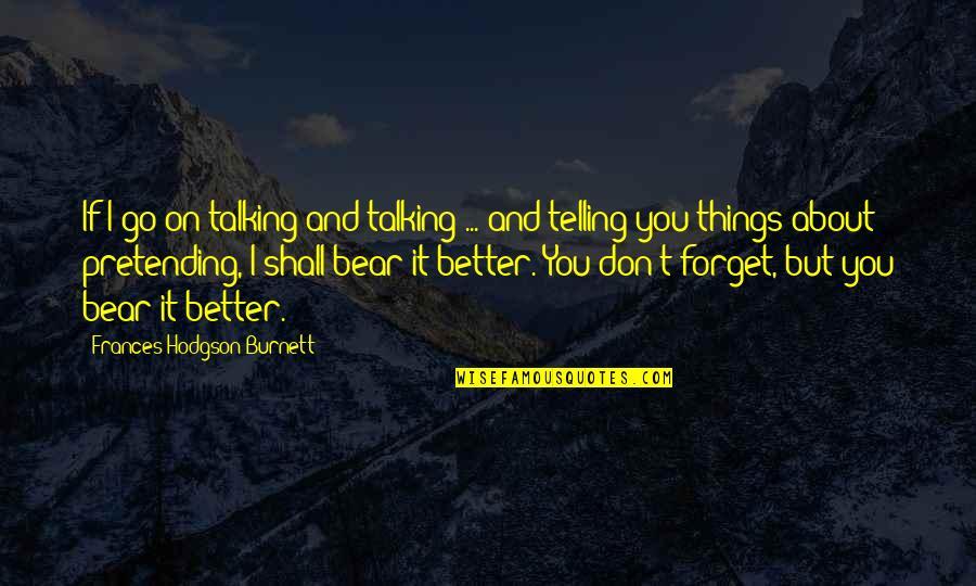 Hodgson Quotes By Frances Hodgson Burnett: If I go on talking and talking ...