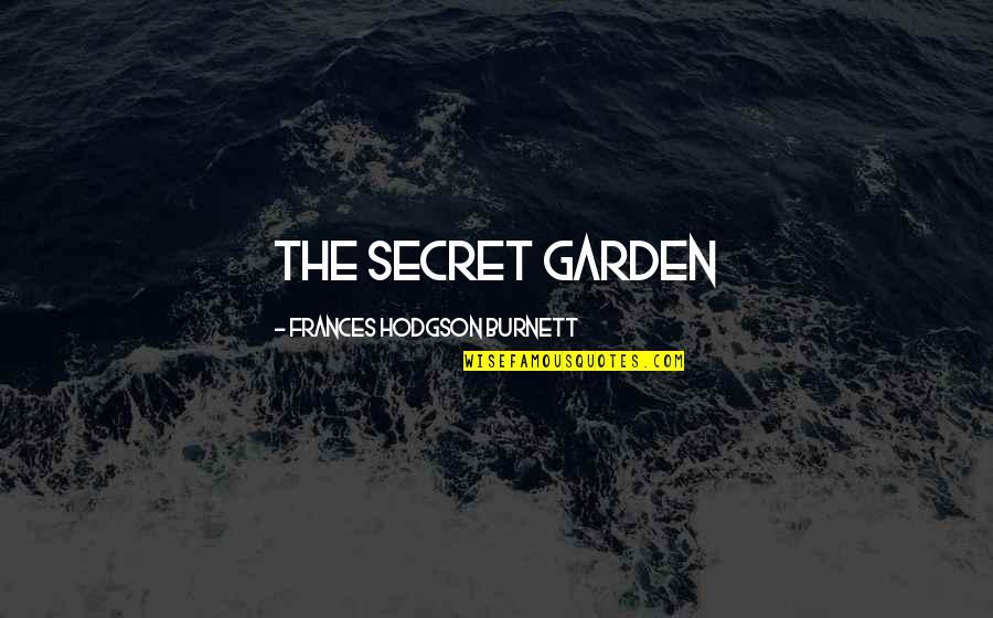 Hodgson Quotes By Frances Hodgson Burnett: THE SECRET GARDEN