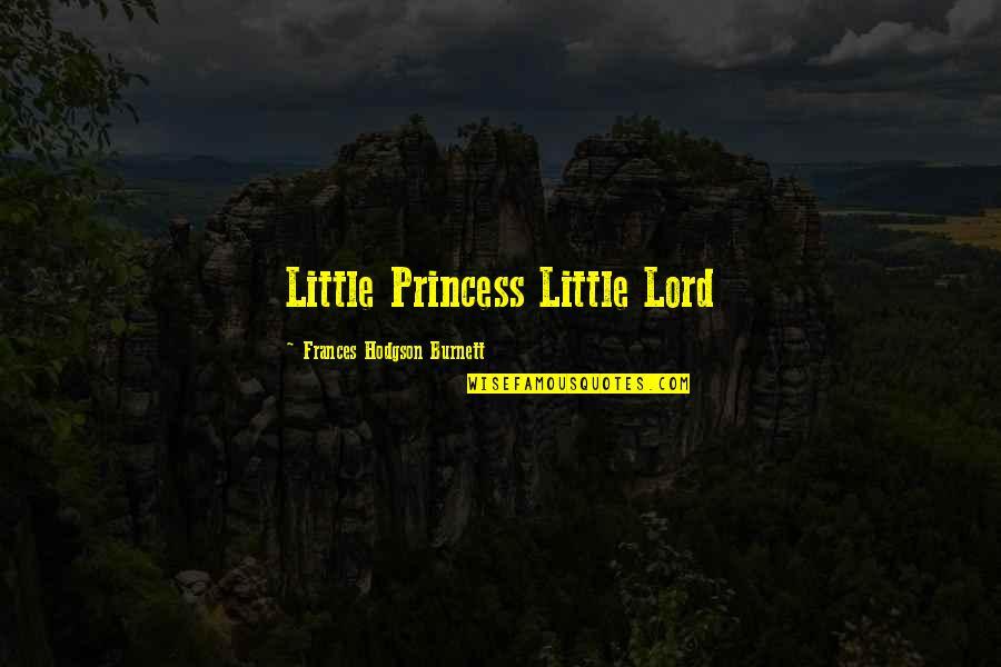 Hodgson Quotes By Frances Hodgson Burnett: Little Princess Little Lord