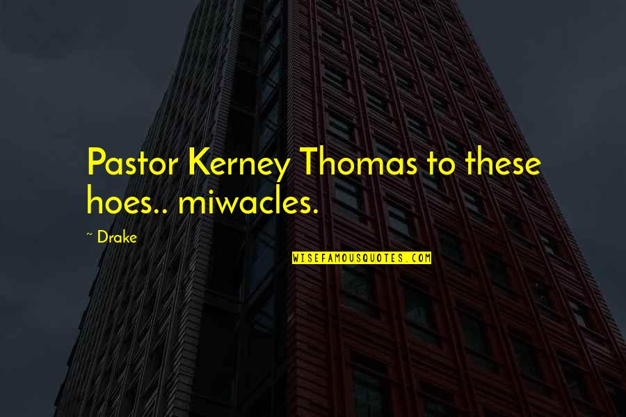 Hoe Quotes By Drake: Pastor Kerney Thomas to these hoes.. miwacles.