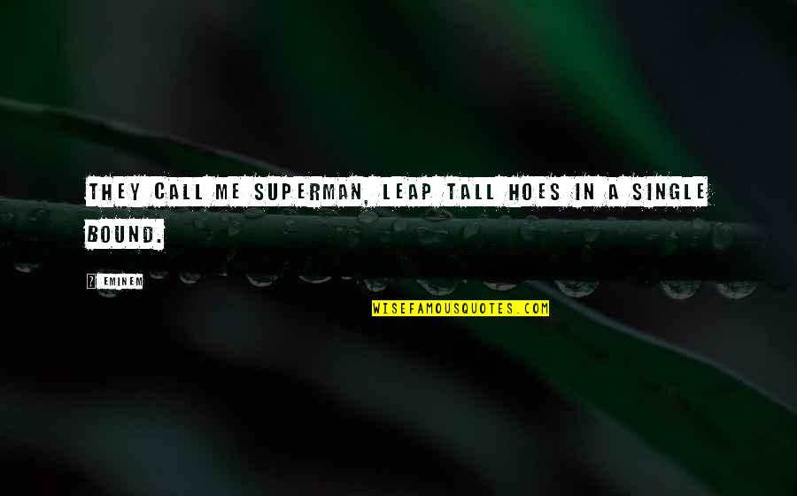 Hoe Quotes By Eminem: They call me Superman, leap tall hoes in