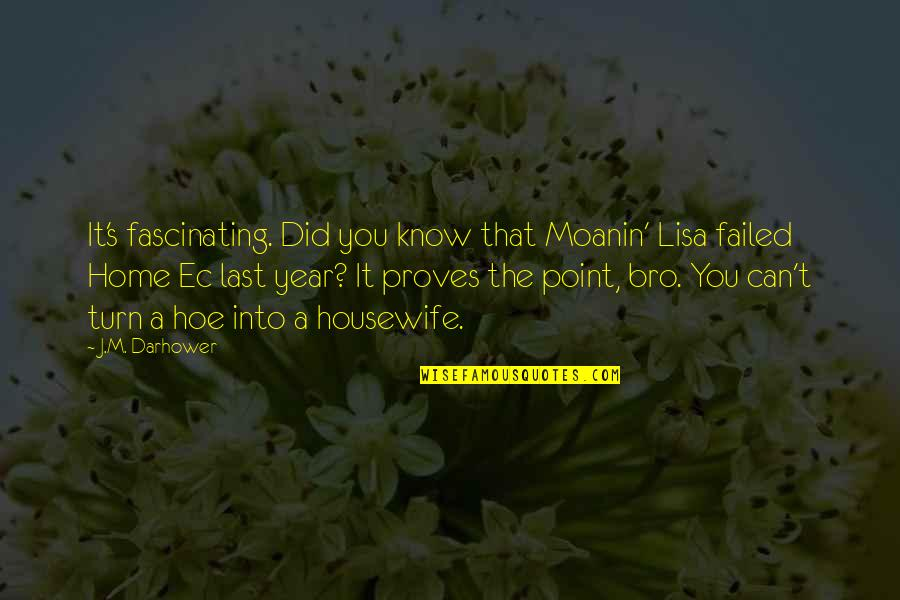 Hoe Quotes By J.M. Darhower: It's fascinating. Did you know that Moanin' Lisa