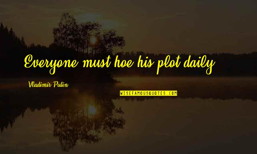 Hoe Quotes By Vladimir Putin: Everyone must hoe his plot daily ...
