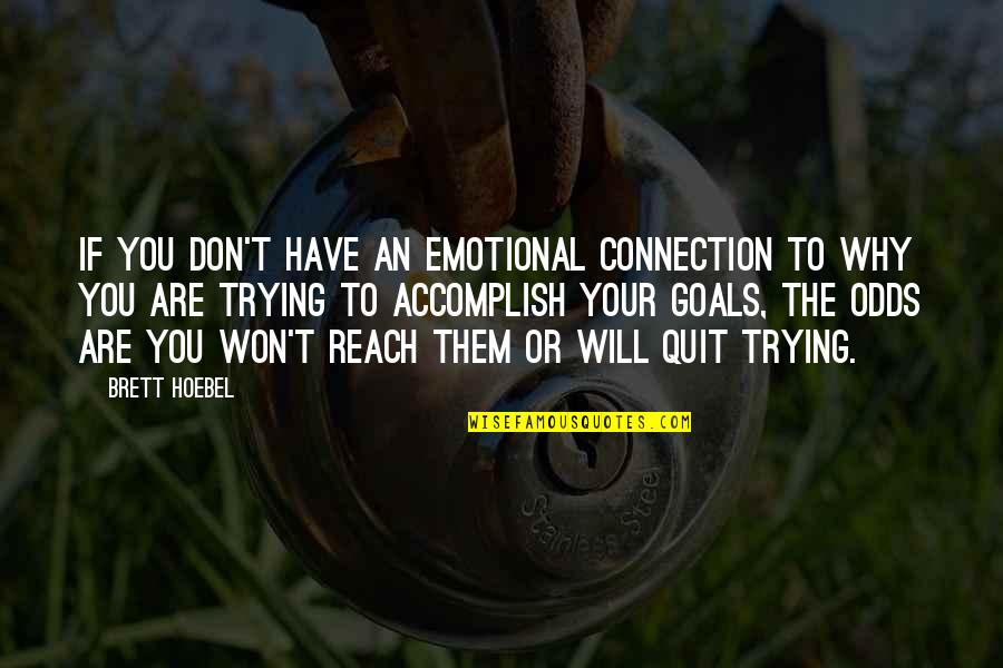 Hoebel Quotes By Brett Hoebel: If you don't have an emotional connection to
