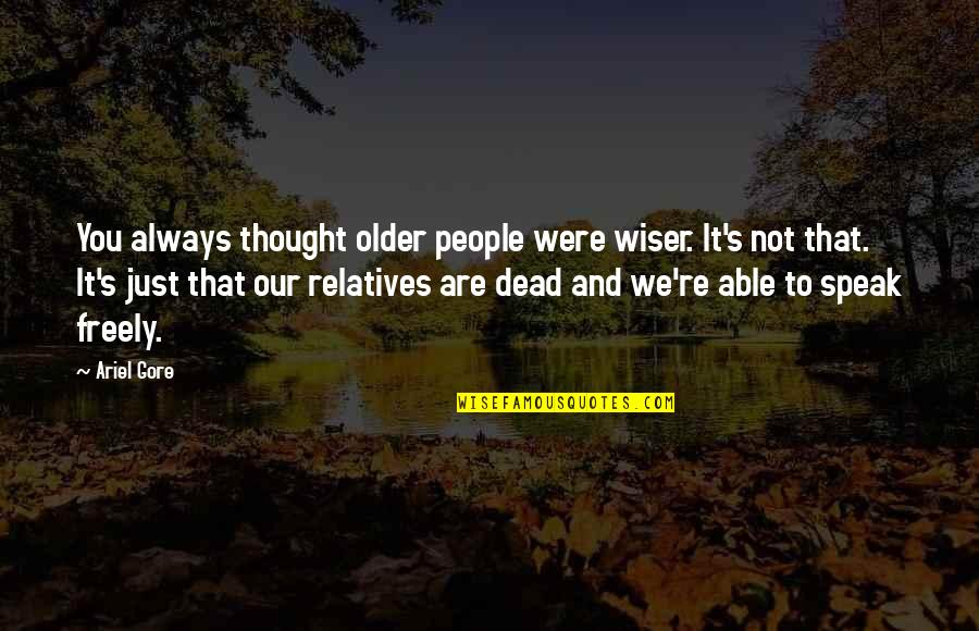 Hoes Be Like Ig Quotes By Ariel Gore: You always thought older people were wiser. It's