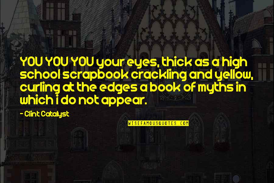 Hoes Be Like Ig Quotes By Clint Catalyst: YOU YOU YOU your eyes, thick as a