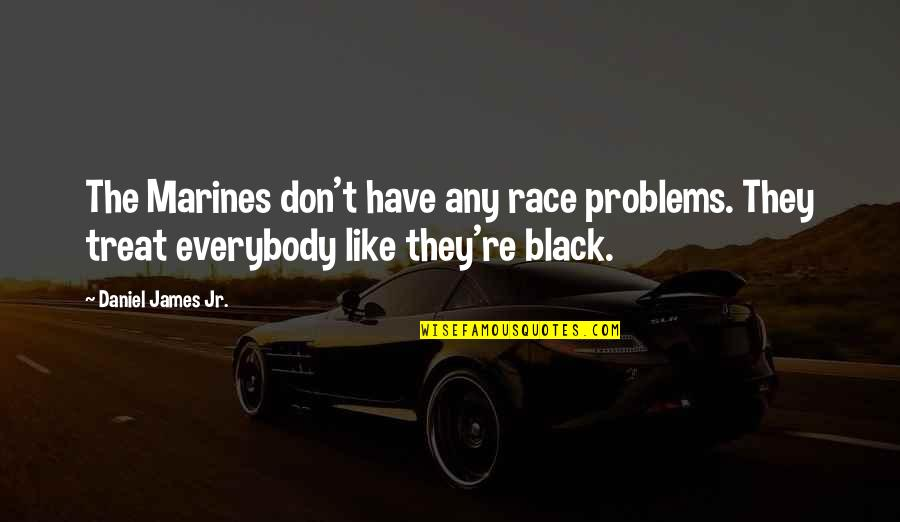 Hoes Be Like Ig Quotes By Daniel James Jr.: The Marines don't have any race problems. They