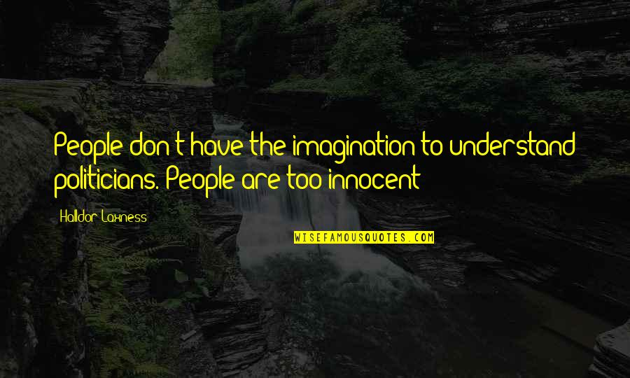Hoes Be Like Ig Quotes By Halldor Laxness: People don't have the imagination to understand politicians.