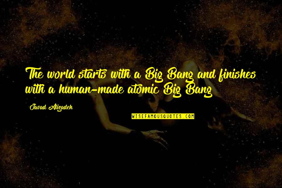 Hoes Be Like Ig Quotes By Javad Alizadeh: The world starts with a Big Bang and