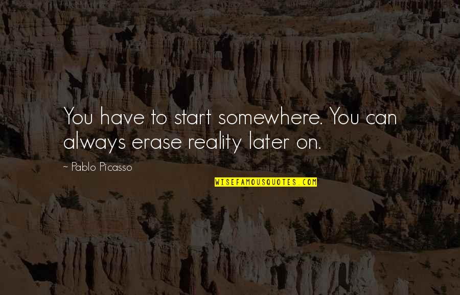 Hoes Be Like Ig Quotes By Pablo Picasso: You have to start somewhere. You can always