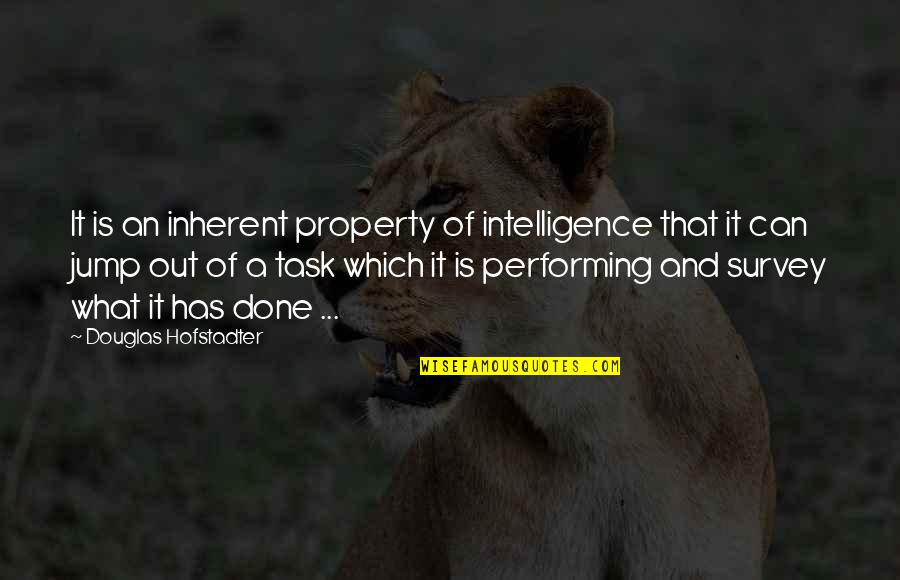 Hofstadter Douglas Quotes By Douglas Hofstadter: It is an inherent property of intelligence that