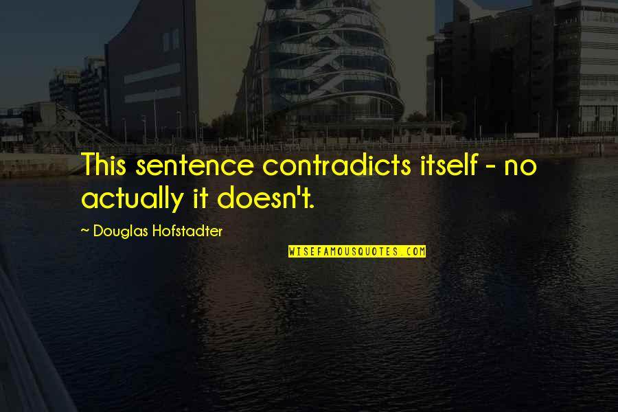 Hofstadter Douglas Quotes By Douglas Hofstadter: This sentence contradicts itself - no actually it