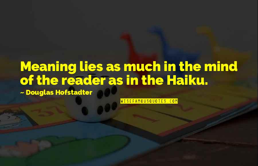 Hofstadter Douglas Quotes By Douglas Hofstadter: Meaning lies as much in the mind of