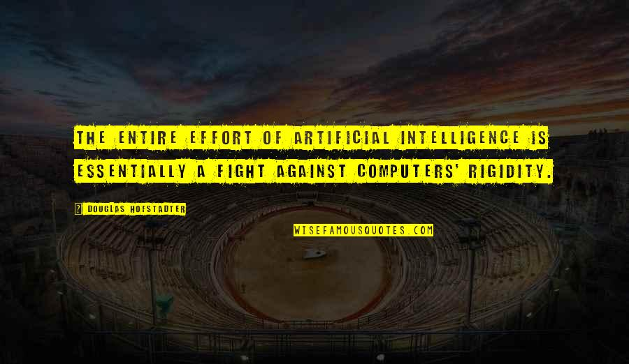 Hofstadter Douglas Quotes By Douglas Hofstadter: The entire effort of artificial intelligence is essentially