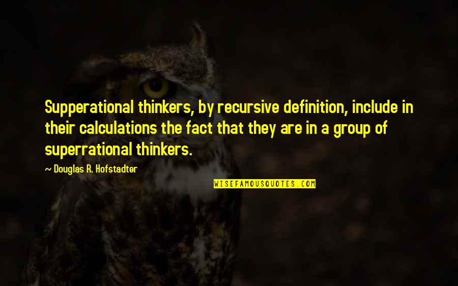 Hofstadter Douglas Quotes By Douglas R. Hofstadter: Supperational thinkers, by recursive definition, include in their