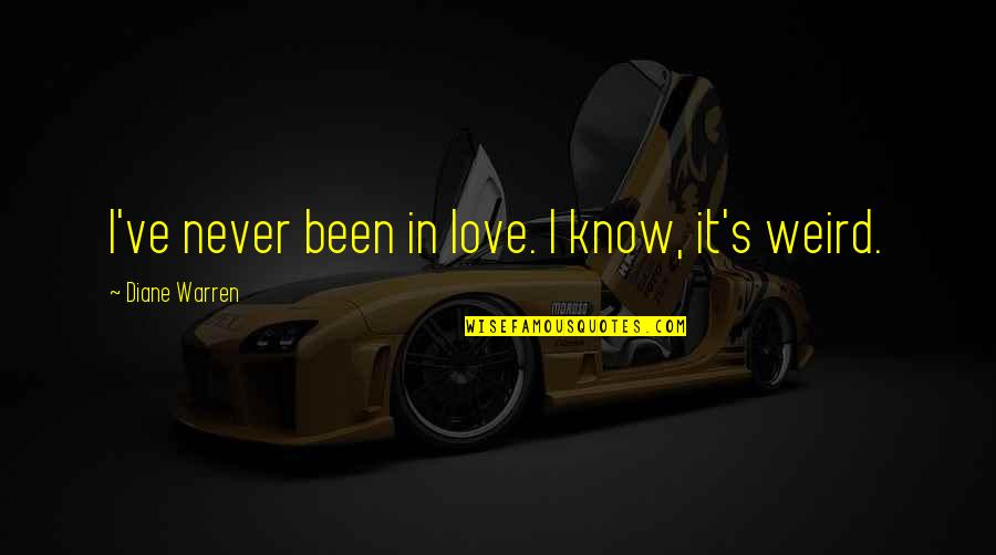 Hoge Quotes By Diane Warren: I've never been in love. I know, it's