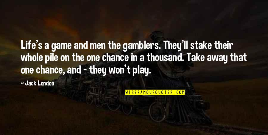 Hoge Quotes By Jack London: Life's a game and men the gamblers. They'll
