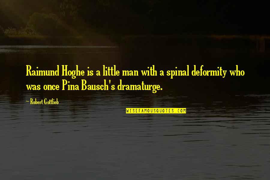 Hoghe Quotes By Robert Gottlieb: Raimund Hoghe is a little man with a