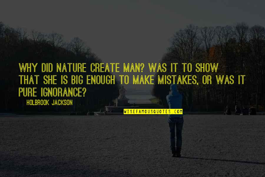 Holbrook Jackson Quotes By Holbrook Jackson: Why did Nature create man? Was it to