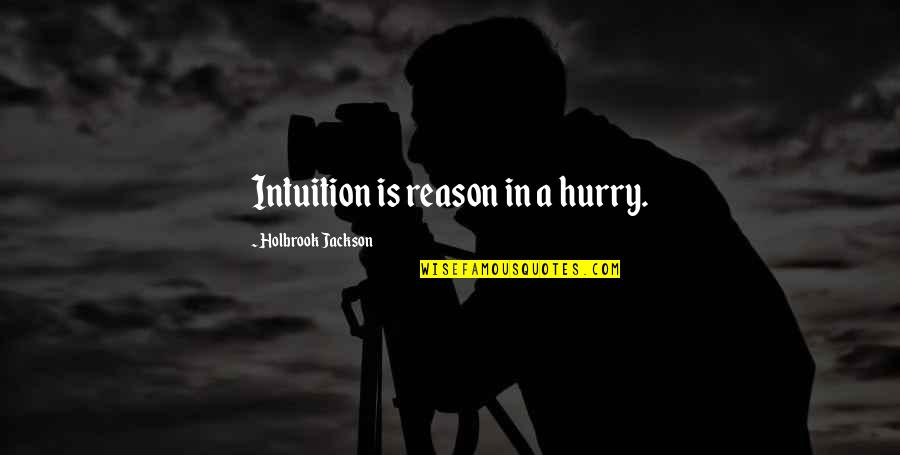 Holbrook Jackson Quotes By Holbrook Jackson: Intuition is reason in a hurry.