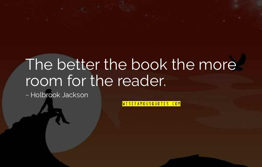 Holbrook Jackson Quotes By Holbrook Jackson: The better the book the more room for
