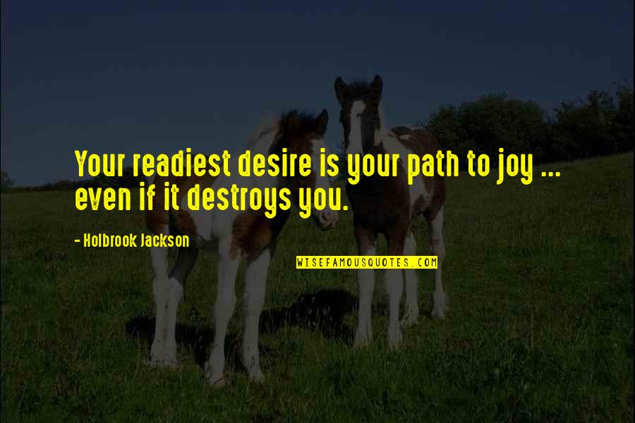 Holbrook Jackson Quotes By Holbrook Jackson: Your readiest desire is your path to joy