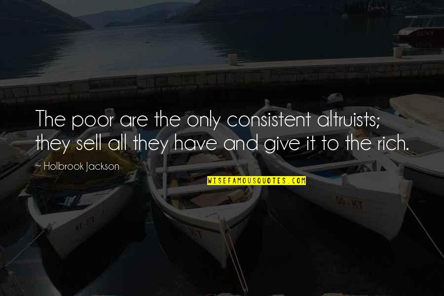Holbrook Jackson Quotes By Holbrook Jackson: The poor are the only consistent altruists; they